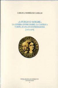 A FUEGO E SANGRE LA GUERRA ENTRE ISABEL LA CATÓLICA Y DOÑA JUANA EN EXTREMADURA 1475-1479