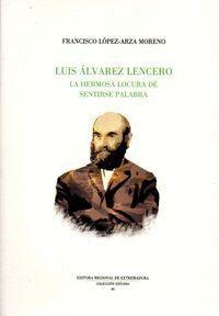 LUIS ALVAREZ LENCERO. LA HERMOSA LOCURA DE LA PALABRA
