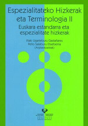 ESPEZIALITATEKO HIZKERAK ETA TERMINOLOGIA II. EUSKARA ESTANDARRA ETA ESPEZIALITATE HIZKERAK