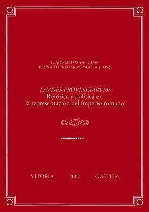 LAVDES PROVINCIARVM. RETÓRICA Y POLÍTICA EN LA REPRESENTACIÓN DEL IMPERIO ROMANO