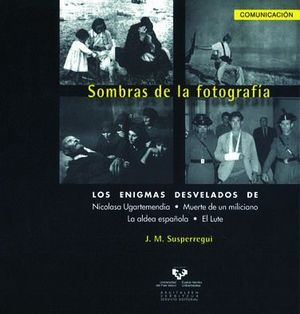 SOMBRAS DE LA FOTOGRAFÍA. LOS ENIGMAS DESVELADOS DE NICOLASA UGARTEMENDIA, MUERTE DE UN MILICIANO, L