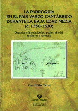 LA PARROQUIA EN EL PAÍS VASCO-CANTÁBRICO DURANTE LA BAJA EDAD MEDIA (C. 1350-1530)