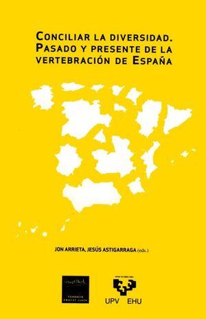 CONCILIAR LA DIVERSIDAD. PASADO Y PRESENTE DE LA VERTEBRACIÓN DE ESPAÑA