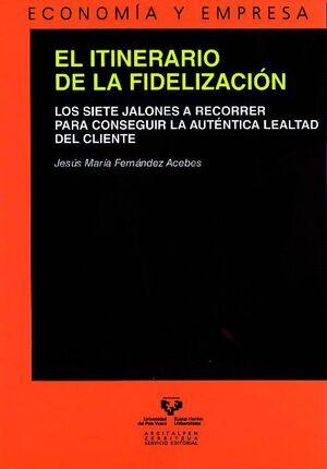 EL ITINERARIO DE LA FIDELIZACIÓN. LOS SIETE JALONES A RECORRER PARA CONSEGUIR LA AUTÉNTICA LEALTAD D
