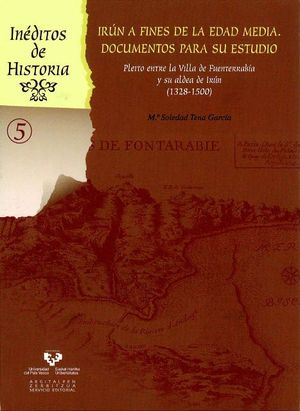 IRÚN A FINES DE LA EDAD MEDIA (1328-1500): DOCUMENTOS PARA SU ESTUDIO. PLEITO ENTRE LA VILLA DE FUENTERRABÍA Y SU ALDEA DE IRÚN