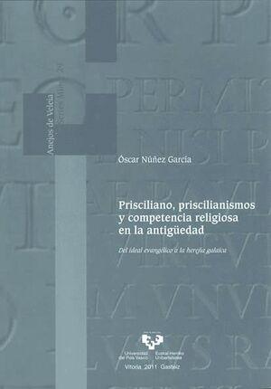 PRISCILIANO, PRISCILIANISMOS Y COMPETENCIA RELIGIOSA EN LA ANTIGÜEDAD. DEL IDEAL EVANGÉLICO A LA HER