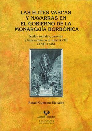 LAS ELITES VASCAS Y NAVARRAS EN EL GOBIERNO DE LA MONARQUÍA BORBÓNICA (1700-1746): REDES SOCIALES, CARRERAS Y HEGEMONÍA EN EL SIGLO XVIII