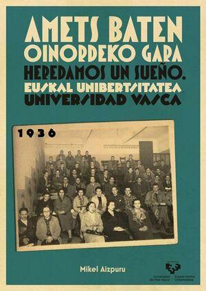 AMETS BATEN OINORDEKO GARA - HEREDAMOS UN SUEÑO. EUSKAL UNIBERTSITATEA - UNIVERSIDAD VASCA. 1936