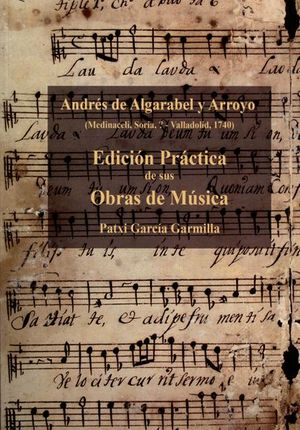 ANDRÉS DE ALGARABEL Y ARROYO. EDICIÓN PRÁCTICA DE SUS OBRAS DE MÚSICA