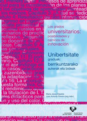 LOS GRADOS UNIVERSITARIOS: POSIBILIDADES Y CAMINOS DE INNOVACIÓN - UNIBERTSITATE GRADUAK: BERRIKUNTZARAKO AUKERAK ETA BIDEAK