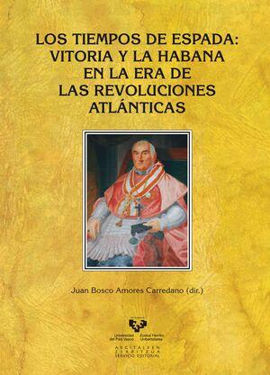 LOS TIEMPOS DE ESPADA. VITORIA Y LA HABANA EN LA ERA DE LAS REVOLUCIONES ATLÁNTI