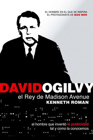DAVID OGILVY, EL REY DE MADISON AVENUE
