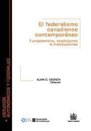 FEDERALISMO CANADIENSE CONTEMPORANEO, EL FUNDAMENTOS, TRADICIONES E INSTITUCIONES