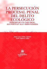 PERSECUCION PROCESAL PENAL DEL DELITO ECOLOGICO, LA ANALISIS DE UN CASO REAL, ELS PORTS ET ALII VERS