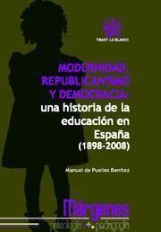 MODERNIDAD, REPUBLICANISMO Y DEMOCRACIA UNA HISTORIA DE LA EDUCACION EN ESPAÑA (1898-2008)