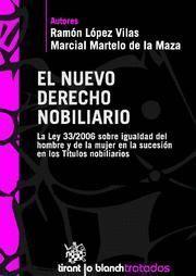 NUEVO DERECHO NOBILIARIO, EL LA LEY 33/2006 SOBRE IGUALDAD DEL HOMBRE Y DE LA MUJER EN LA SUCESION E