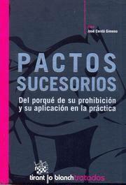 PACTOS SUCESORIOS DEL PORQUÉ DE SU PROHIBICIÓN Y SU APLICACIÓN EN LA PRÁCTICA