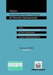 CURSOS EUROMEDITERRANEOS BANCAJA DE DERECHO INTERNACIONAL VOLUMEN VIII-IX : 2004-2005