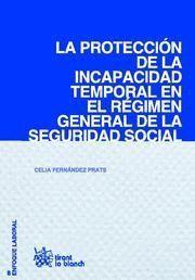 PROTECCION DE LA INCAPACIDAD TEMPORAL EN EL REGIMEN GENERAL DE LA SEGURIDAD SOCIAL, LA