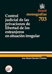 CONTROL JUDICIAL DE LAS PRIVACIONES DE LIBERTAD DE LOS EXTRANJEROS EN SITUACION IRREGULAR