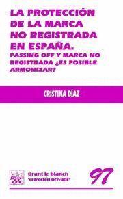 PROTECCION DE LA MARCA NO REGISTRADA EN ESPAÑA, LA PASSING OFF Y MARCA NO REGISTRADA ¿ES POSIBLE ARM