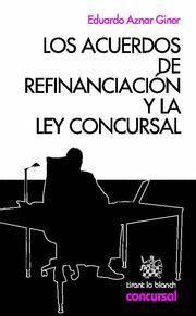 ACUERDOS DE REFINANCIACION Y LA LEY CONCURSAL, LOS