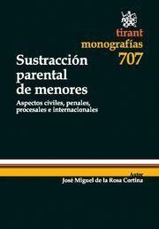 SUSTRACCION PARENTAL DE MENORES ASPECTOS CIVILES, PENALES, PROCESALES E INTERNACIONALES