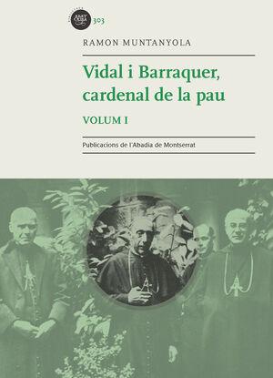 VIDAL I BARRAQUER, CARDENAL DE LA PAU. VOL. 1