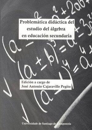 PROBLEMÁTICA DIDÁCTICA DEL ESTUDIO DEL ÁLGEBRA EN EDUCACIÓN SECUNDARIA
