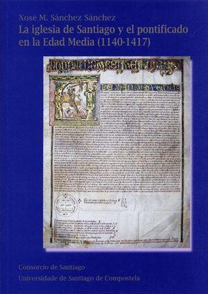 LA IGLESIA DE SANTIAGO Y EL PONTIFICADO EN LA EDAD MEDIA (1140-1417)