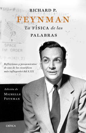 RICHARD P. FEYNMAN. LA FÍSICA DE LAS PALABRAS