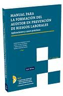 MANUAL PARA LA FORMACIÓN DEL AUDITOR EN PREVENCIÓN DE RIESGOS LABORALES. APLICACIONES Y CASOS PRÁCTICOS