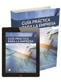 GUA PRÁCTICA PARA LA EMPRESA (PAPEL + E-BOOK) FORMULARIOS, MODELOS Y CONTRATOS