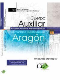 CUERPO AUXILIAR ESCALA AUXILIAR ADMINISTRATIVA. COMUNIDAD AUTÓNOMA DE ARAGÓN. WORD Y EXCEL 2003: GU