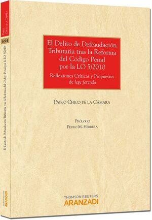 EL DELITO DE DEFRAUDACIÓN TRIBUTARIA TRAS LA REFORMA DEL CÓDIGO PENAL POR LA LO 5/2010 - REFLEXIONES CRÍTICAS Y PROPUESTAS DE LEGE FERENDA