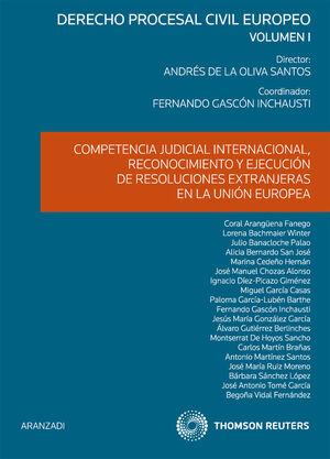 COMPETENCIA JUDICIAL INTERNACIONAL, RECONOCIMIENTO Y EJECUCIÓN DE RESOLUCIONES EXTRANJERAS EN LA UNIÓN EUROPEA (VOLUMEN I)
