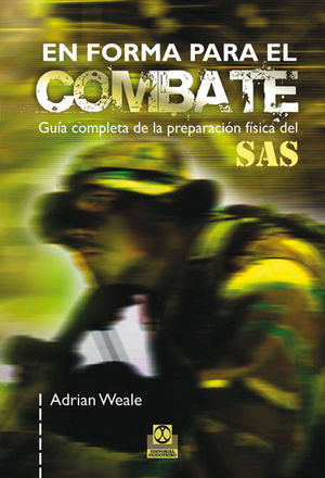 EN FORMA PARA EL COMBATE. GUÍA COMPLETA DE LA PREPARACIÓN FÍSICA DEL SAS (BICOLOR)
