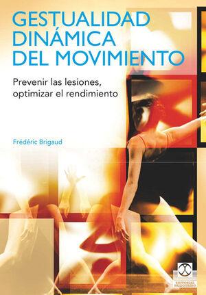 GESTUALIDAD DINÁMICA DEL MOVIMIENTO. PREVENIR LAS LESIONES, OPTIMIZAR EL RENDIMIENTO (COLOR)
