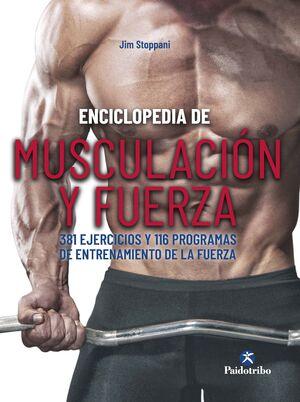 ENCICLOPEDIA DE MUSCULACIÓN Y FUERZA. 381 EJERCICIOS Y 116 PROGRAMAS DE ENTRENAMIENTO DE LA FUERZA