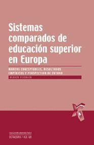 SISTEMAS COMPARADOS DE EDUCACION SUPERIOR EN EUROPA MARCOS CONCEPTUALES, RESULTADOS EMPIRICOS Y PERS