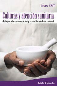 CULTURAS Y ATENCIÓN SANITARIA GUA PARA LA COMUNICACIÓN Y LA MEDIACIÓN INTERCULTURAL
