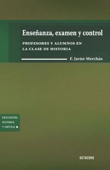 ENSEÑANZA, EXAMEN Y CONTROL PROFESORES Y ALUMNOS EN LA CLASE DE HISTORIA