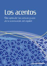LOS ACENTOS PARA APRENDER LAS NORMAS Y USOS DE LA ACENTUACIÓN DEL ESPAÑOL