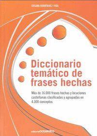 DICCIONARIO TEMÁTICO DE FRASES HECHAS MÁS DE 16.000 FRASES HECHAS Y LOCUCIONES CASTELLANAS CLASIFICA