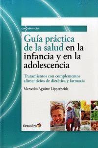 GUA PRÁCTICA DE LA SALUD EN LA INFANCIA Y EN LA ADOLESCENCIA TRATAMIENTOS CON COMPLEMENTOS ALIMENTI