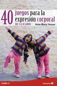 40 JUEGOS PARA LA EXPRESIÓN CORPORAL