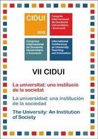 LA UNIVERSITAT: UNA INSTITUCIÓ DE LA SOCIETAT VII CIDUI CONGRÉS INTERNACIONAL DE DOCÈNCIA UNIVERSITÀ