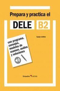 PREPARA Y PRACTICA EL DELE B2