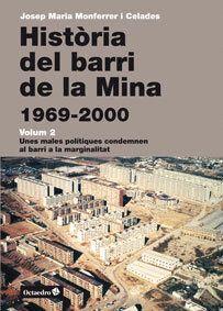 HISTÒRIA DEL BARRI DE LA MINA (1969-2000).VOL.II UNES MALES POLÍTIQUES CONDEMNEN AL BARRI A LA MARGI