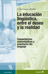 LA EDUCACIÓN LINGÜSTICA, ENTRE EL DESEO Y LA REALIDAD COMPETENCIAS COMUNICATIVAS Y ENSEÑANZA DEL LE